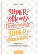 Cover-Bild zu Super Mom, supermüde, superglücklich von Adamek, Yvonne