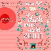 Cover-Bild zu Bell, Anna: Auf dich war ich nicht vorbereitet (Ungekürzte Lesung) (Audio Download)