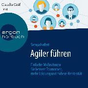 Cover-Bild zu Agiler führen - Einfache Maßnahmen für bessere Teamarbeit, mehr Leistung und höhere Kreativität (Ungekürzte Lesung) (Audio Download) von Hofert, Svenja