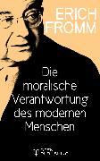 Cover-Bild zu Die moralische Verantwortung des modernen Menschen (eBook) von Fromm, Erich