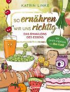 Cover-Bild zu So ernähren wir uns richtig - Das Einmaleins des Essens von Linke, Katrin