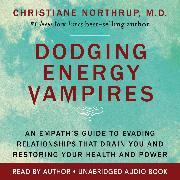 Cover-Bild zu Dodging Energy Vampires (Audio Download) von M.D., Christiane Northrup