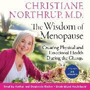 Cover-Bild zu The Wisdom of Menopause (Audio Download) von M.D., Christiane Northrup