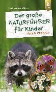 Cover-Bild zu Hecker, Frank und Katrin: Der große Naturführer für Kinder: Tiere und Pflanzen