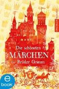 Cover-Bild zu Die schönsten Märchen der Brüder Grimm (eBook) von Grimm, Wilhelm