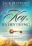 Cover-Bild zu The Key to Everything: Experience the Freedom to Discover God's Purpose von Hayford, Jack W.