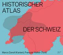 Cover-Bild zu Historischer Atlas der Schweiz von Zanoli, Marco
