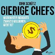 Cover-Bild zu Gierige Chefs - Warum kein Manager zwanzig Millionen wert ist (Audio Download) von Schütz, Dirk