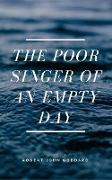 Cover-Bild zu The Poor Singer of an Empty Day (eBook) von Goddard, Robert John