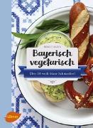Cover-Bild zu Bayerisch vegetarisch von Fazis, Birgit