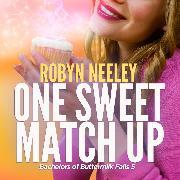 Cover-Bild zu One Sweet Match Up - Bachelors of Buttermilk Falls, Book 5 (Unabridged) (Audio Download) von Neeley, Robyn