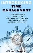 Cover-Bild zu Introducing Time Management: The Ultimate Guide to Understanding Time Management Strategies, Prioritizing What Works, and Accomplishing More (eBook) von Spencer, David