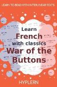 Cover-Bild zu Learn French with classics War of the Buttons: Interlinear French to English von Pergaud, Louis