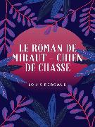 Cover-Bild zu Le Roman de Miraut (eBook) von Pergaud, Louis