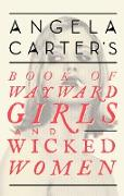 Cover-Bild zu Carter, Angela: Angela Carter's Book Of Wayward Girls And Wicked Women (eBook)