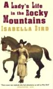 Cover-Bild zu Bird, Isabella L.: A Lady's Life In The Rocky Mountains (eBook)