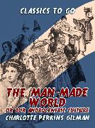 Cover-Bild zu Gilman, Charlotte Perkins: The Man-Made World, Or, Our Androcentric Culture (eBook)