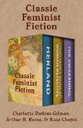 Cover-Bild zu Gilman, Charlotte Perkins: Classic Feminist Fiction (eBook)