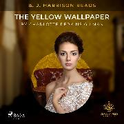 Cover-Bild zu Gilman, Charlotte Perkins: B. J. Harrison Reads The Yellow Wallpaper (Audio Download)