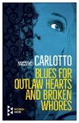 Cover-Bild zu Blues for Outlaw Hearts and Broken Whores (eBook) von Carlotto, Massimo
