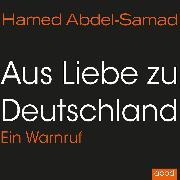 Cover-Bild zu Aus Liebe zu Deutschland (Audio Download) von Abdel-Samad, Hamed