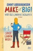Make it Big!, Wie ich London schaffte (oder London mich) von Abrahamson, Emmy