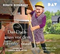 Cover-Bild zu Das Dach muss vor dem Winter drauf. Die Online-Omi baut ein Haus von Bergmann, Renate