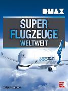 Cover-Bild zu DMAX Superflugzeuge weltweit von Borgmann, Wolfgang