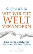 Cover-Bild zu Klein, Stefan: Wie wir die Welt verändern (eBook)