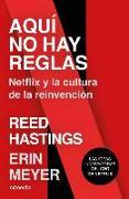 Cover-Bild zu Meyer, Erin: Aquí No Hay Reglas: Netflix Y La Cultura de la Reinvención / No Rules Rules: Netflix and the Culture of Reinvention
