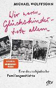 Cover-Bild zu Wir waren Glückskinder - trotz allem. Eine deutsch-jüdische Familiengeschichte (eBook) von Wolffsohn, Michael