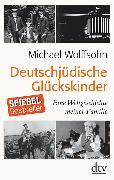 Cover-Bild zu Deutschjüdische Glückskinder von Wolffsohn, Michael