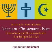 Cover-Bild zu Judentum - Christentum - Islam - Unterschiede und Gemeinsamkeiten ihrer heiligen Schrift (Ungekürzt) (Audio Download) von Wolffsohn, Michael