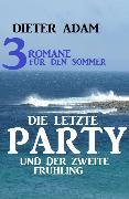 Cover-Bild zu Die letzte Party und der zweite Frühling: Drei Romane für den Sommer (eBook) von Adam, Dieter