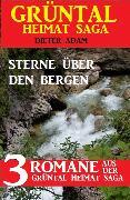 Cover-Bild zu Sterne über den Bergen: Drei Romane aus der Grüntal Heimat Saga (eBook) von Adam, Dieter
