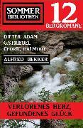 Cover-Bild zu Verlorenes Herz, gefundenes Glück! Sommer Bibliothek 12 Bergromane (eBook) von Bekker, Alfred