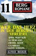 Cover-Bild zu Wer das Herz in der Bergwelt verliert:11 Bergromane (eBook) von Bekker, Alfred
