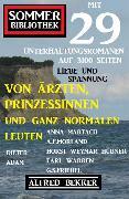 Cover-Bild zu Von Ärzten, Prinzessinnen und ganz normalen Leuten: Sommer Bibliothek mit 29 Unterhaltungsromanen auf 3100 Seiten Liebe und Spannung (eBook) von Bekker, Alfred