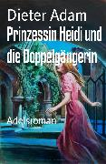 Cover-Bild zu Prinzessin Heidi und die Doppelgängerin (eBook) von Adam, Dieter