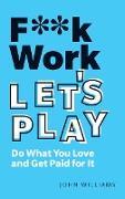 Cover-Bild zu F**k Work, Let's Play ePub eBook (eBook) von Williams, John