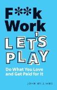 Cover-Bild zu F**k Work, Let's Play PDF eBook (eBook) von Williams, John