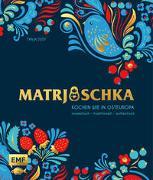 Cover-Bild zu Matrjoschka - Kochen wie in Osteuropa: aromatisch - traditionell - authentisch von Dusy, Tanja