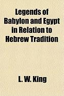 Cover-Bild zu Legends of Babylon and Egypt in Relation to Hebrew Tradition von King, L. W.