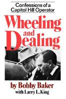 Cover-Bild zu Wheeling and Dealing: Confessions of a Capitol Hill Operator von Baker, Robert Gene