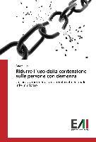 Cover-Bild zu Ridurre l`uso della contenzione sulle persone con demenza von Apopei, Ana