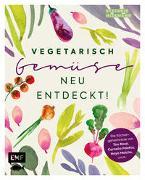 Cover-Bild zu Vegetarisch - Gemüse neu entdeckt! von Hiekmann, Stefanie