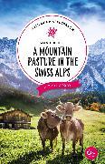 Cover-Bild zu Wanderlust: A Mountain Pasture in the Swiss Alps (eBook) von Afflerbach, Katharina
