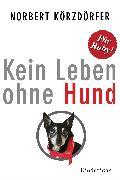 Cover-Bild zu Kein Leben ohne Hund (eBook) von Körzdörfer, Norbert