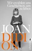Cover-Bild zu Wir erzählen uns Geschichten, um zu leben von Didion, Joan
