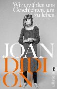 Cover-Bild zu Wir erzählen uns Geschichten, um zu leben (eBook) von Didion, Joan